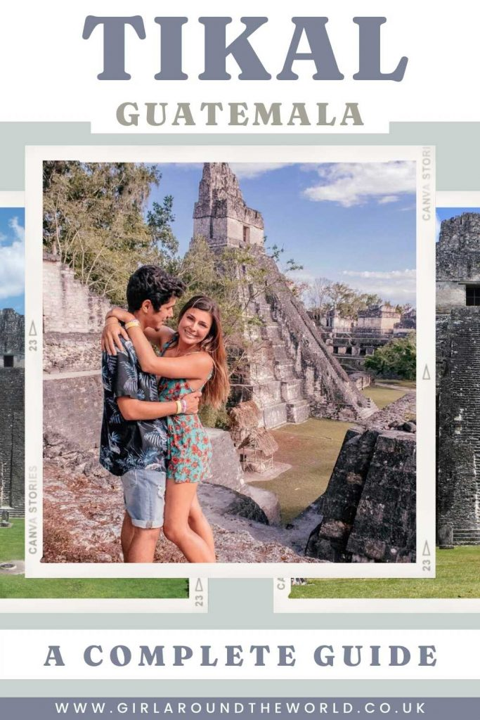 Tikal in Guatemala - A Complete Guide